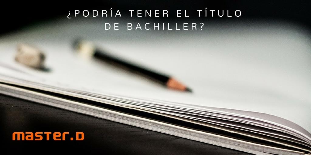 ¿Podría tener el título de Bachiller?
