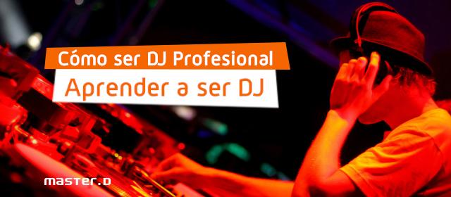 Cómo ser DJ profesional