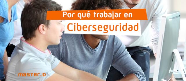 Por qué trabajar en ciberseguridad
