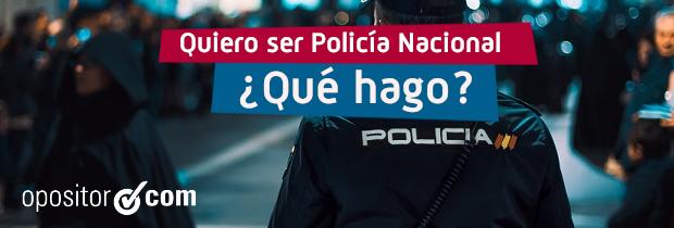 Quiero ser Policía Nacional, ¿qué tengo que hacer?